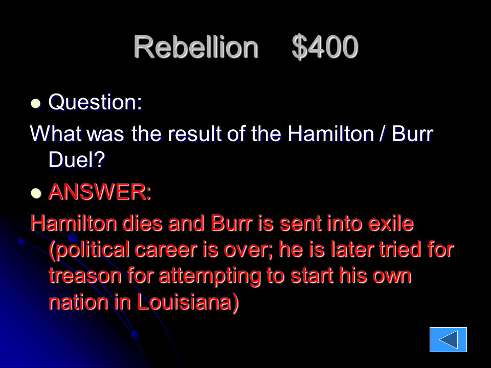 Rebellion $400 Question: Question: What was the result of the Hamilton / Burr Duel.