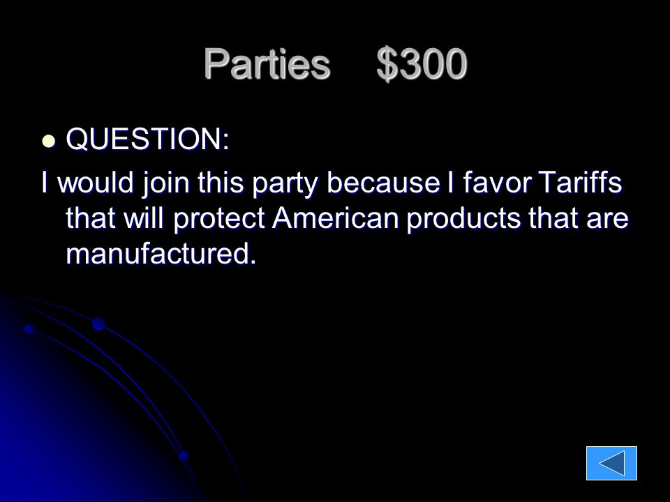 Parties $300 QUESTION: QUESTION: I would join this party because I favor Tariffs that will protect American products that are manufactured.