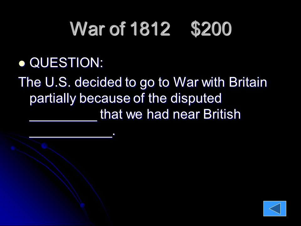 War of 1812 $200 QUESTION: QUESTION: The U.S.