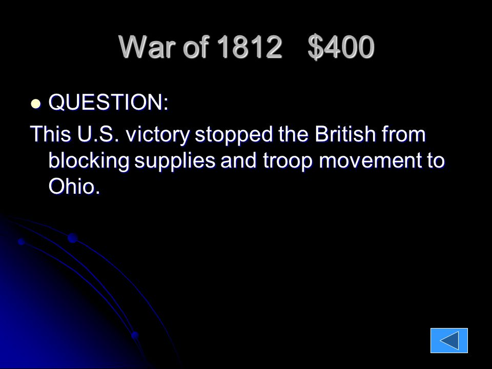 War of 1812 $400 QUESTION: QUESTION: This U.S.