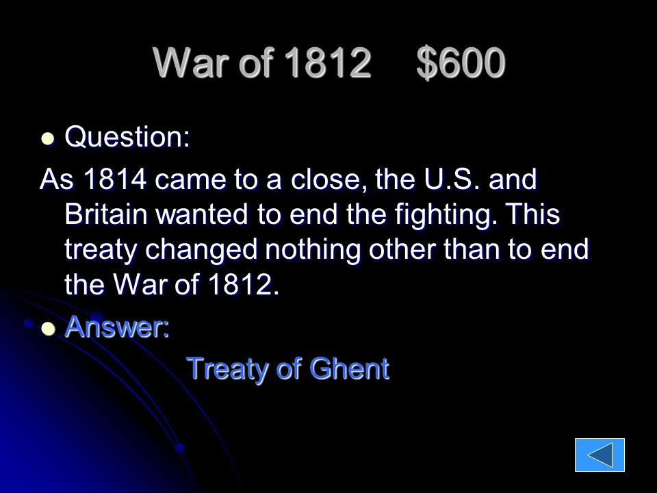 War of 1812 $600 Question: Question: As 1814 came to a close, the U.S.