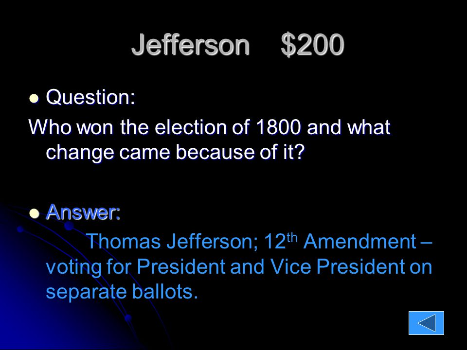 Jefferson $200 Jefferson $200 Question: Question: Who won the election of 1800 and what change came because of it.