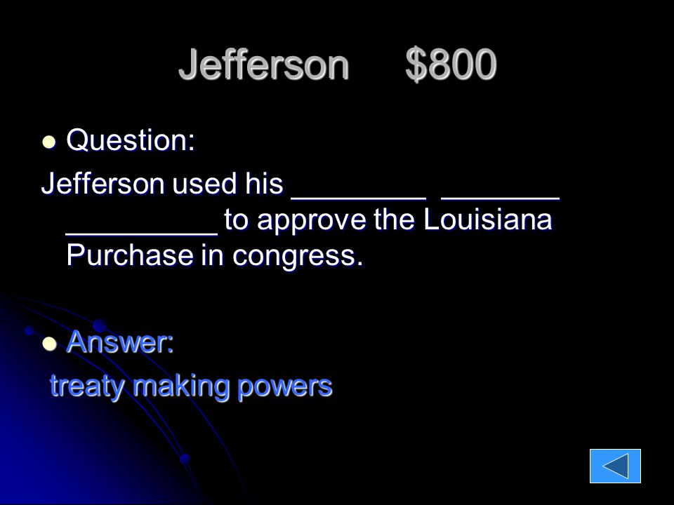 Jefferson $800 Question: Question: Jefferson used his ________ _______ _________ to approve the Louisiana Purchase in congress.