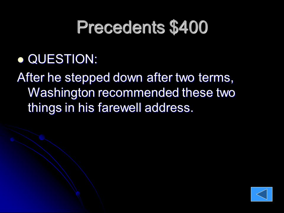 Precedents $400 QUESTION: QUESTION: After he stepped down after two terms, Washington recommended these two things in his farewell address.