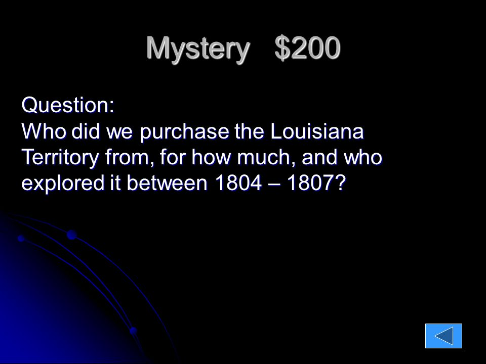 Mystery $200 Question: Who did we purchase the Louisiana Territory from, for how much, and who explored it between 1804 – 1807