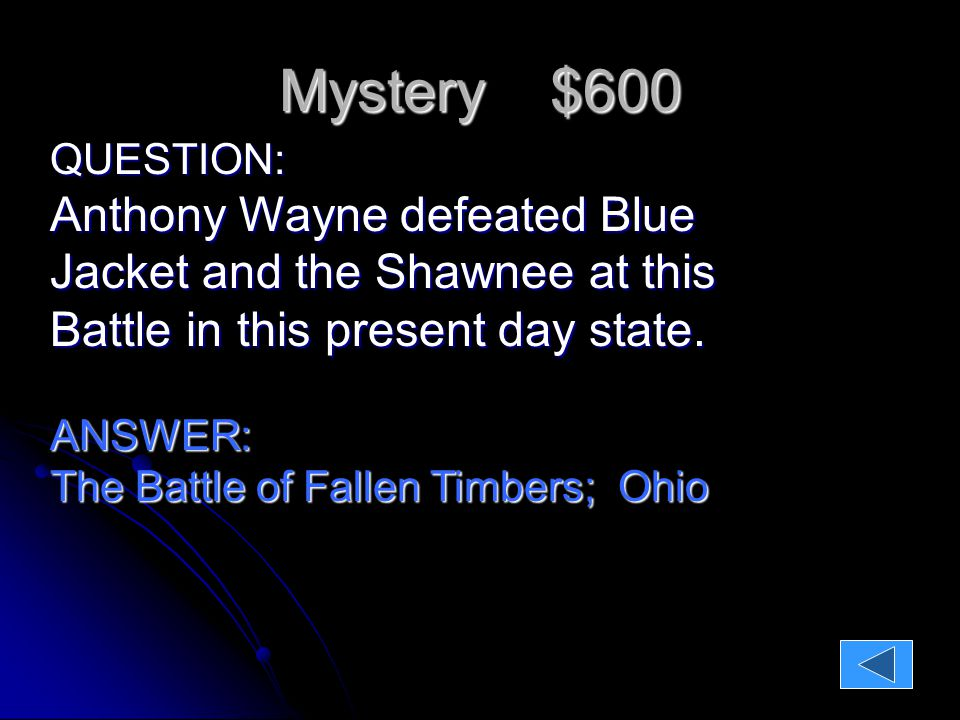 Mystery $600 QUESTION: Anthony Wayne defeated Blue Jacket and the Shawnee at this Battle in this present day state.