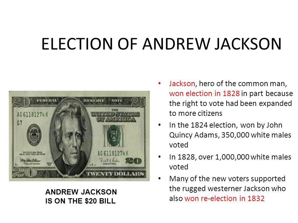 ELECTION OF ANDREW JACKSON Jackson, hero of the common man, won election in 1828 in part because the right to vote had been expanded to more citizens