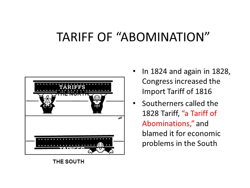 """TARIFF OF """"ABOMINATION"""" In 1824 and again in 1828, Congress increased the Import Tariff of 1816 Southerners called the 1828 Tariff, """"a Tariff of Abomi"""