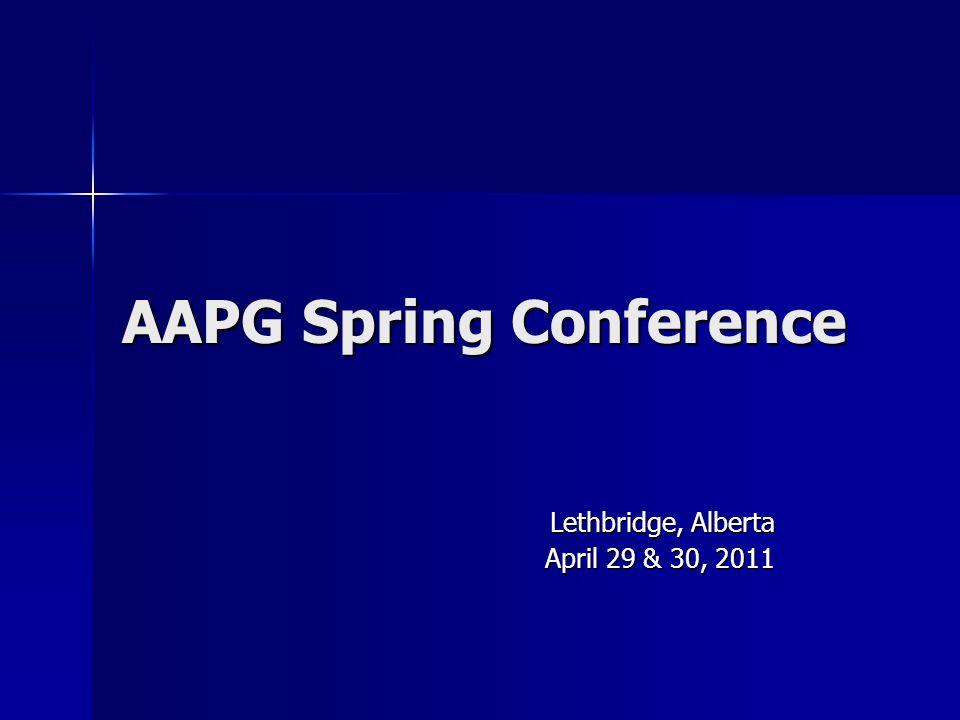 AAPG Spring Conference Lethbridge, Alberta April 29 & 30, 2011