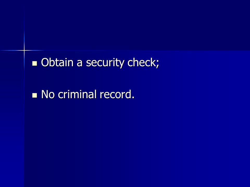 Obtain a security check; Obtain a security check; No criminal record. No criminal record.