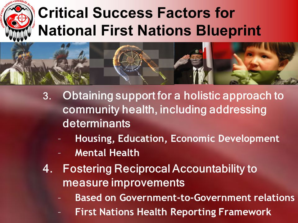 Critical Success Factors for National First Nations Blueprint 3. Obtaining support for a holistic approach to community health, including addressing d