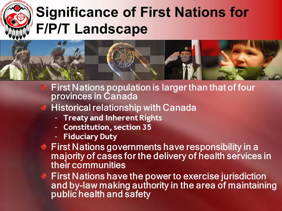 Significance of First Nations for F/P/T Landscape First Nations population is larger than that of four provinces in Canada Historical relationship wit