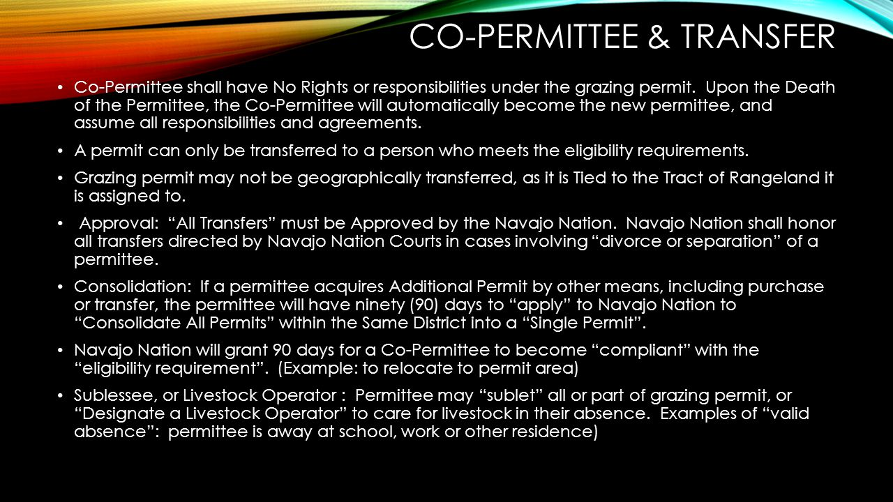 CO-PERMITTEE & TRANSFER Co-Permittee shall have No Rights or responsibilities under the grazing permit. Upon the Death of the Permittee, the Co-Permit
