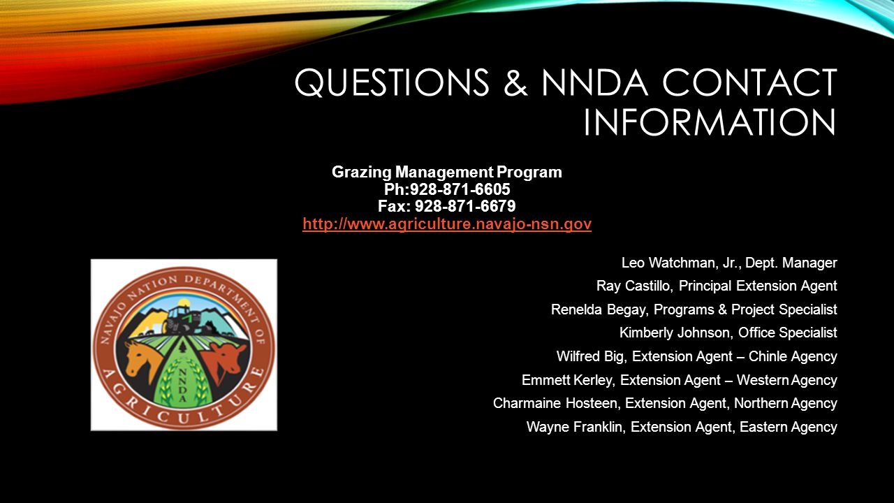 QUESTIONS & NNDA CONTACT INFORMATION Grazing Management Program Ph:928-871-6605 Fax: 928-871-6679 http://www.agriculture.navajo-nsn.gov Leo Watchman,