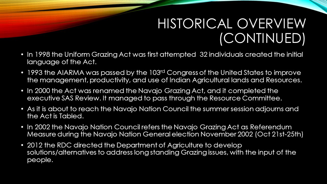 HISTORICAL OVERVIEW (CONTINUED) In 1998 the Uniform Grazing Act was first attempted 32 individuals created the initial language of the Act. 1993 the A