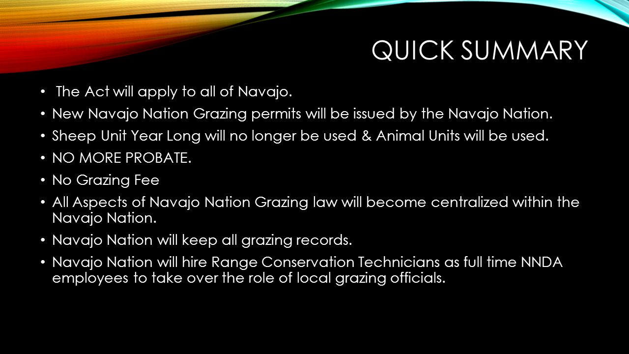QUICK SUMMARY The Act will apply to all of Navajo. New Navajo Nation Grazing permits will be issued by the Navajo Nation. Sheep Unit Year Long will no