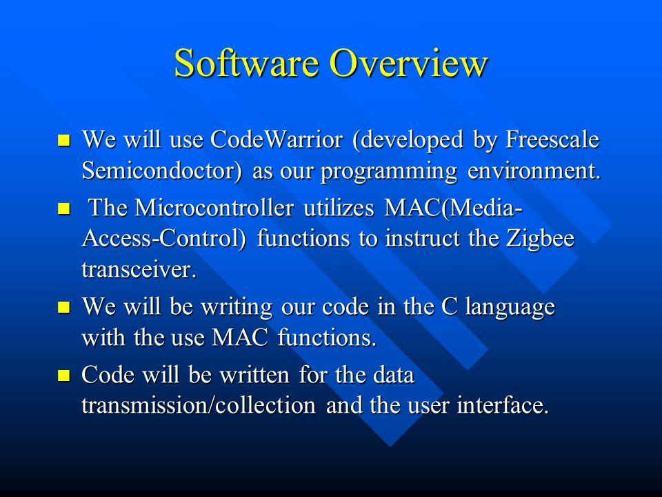 Software Overview We will use CodeWarrior (developed by Freescale Semicondoctor) as our programming environment.
