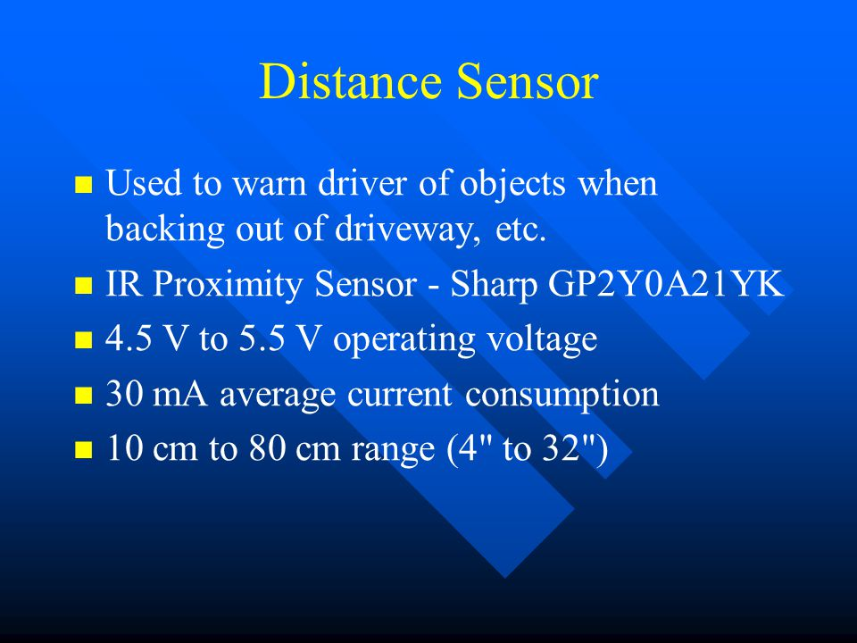 Distance Sensor Used to warn driver of objects when backing out of driveway, etc.