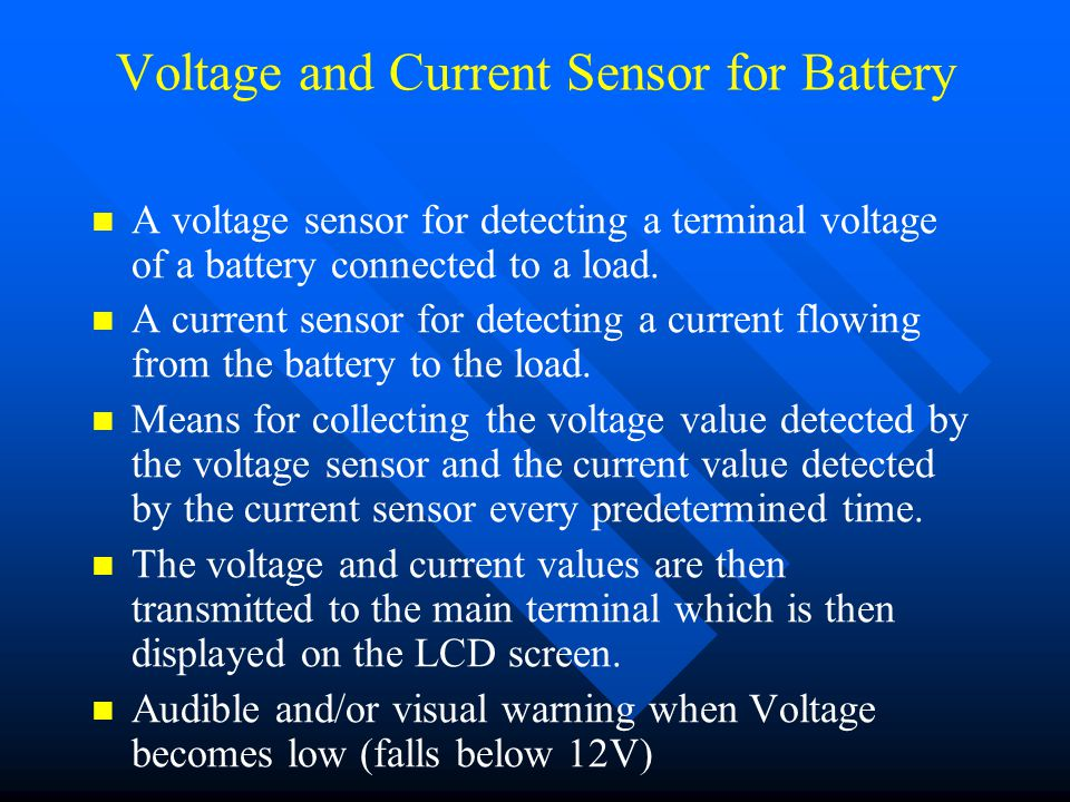 Voltage and Current Sensor for Battery A voltage sensor for detecting a terminal voltage of a battery connected to a load.