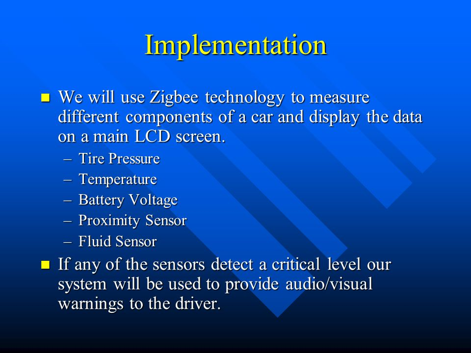 Implementation We will use Zigbee technology to measure different components of a car and display the data on a main LCD screen.