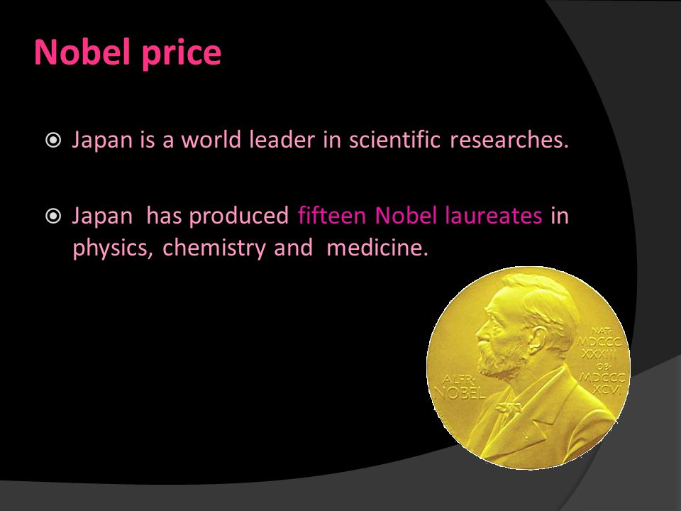 Nobel price  Japan is a world leader in scientific researches.