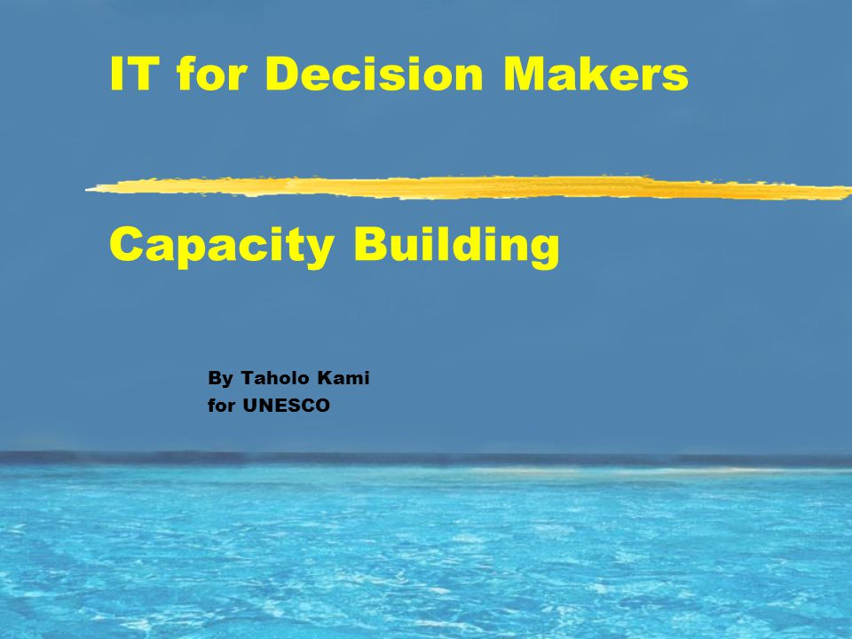 IT for Decision Makers Capacity Building By Taholo Kami for UNESCO