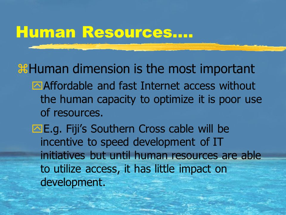 Human Resources…. zHuman dimension is the most important yAffordable and fast Internet access without the human capacity to optimize it is poor use of