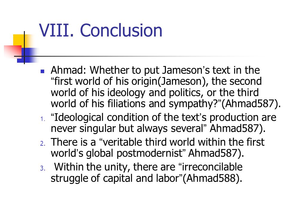 Comments Ahmad ' s essay is well structured, in which he correspondingly rejoins to Jameson ' s statements.