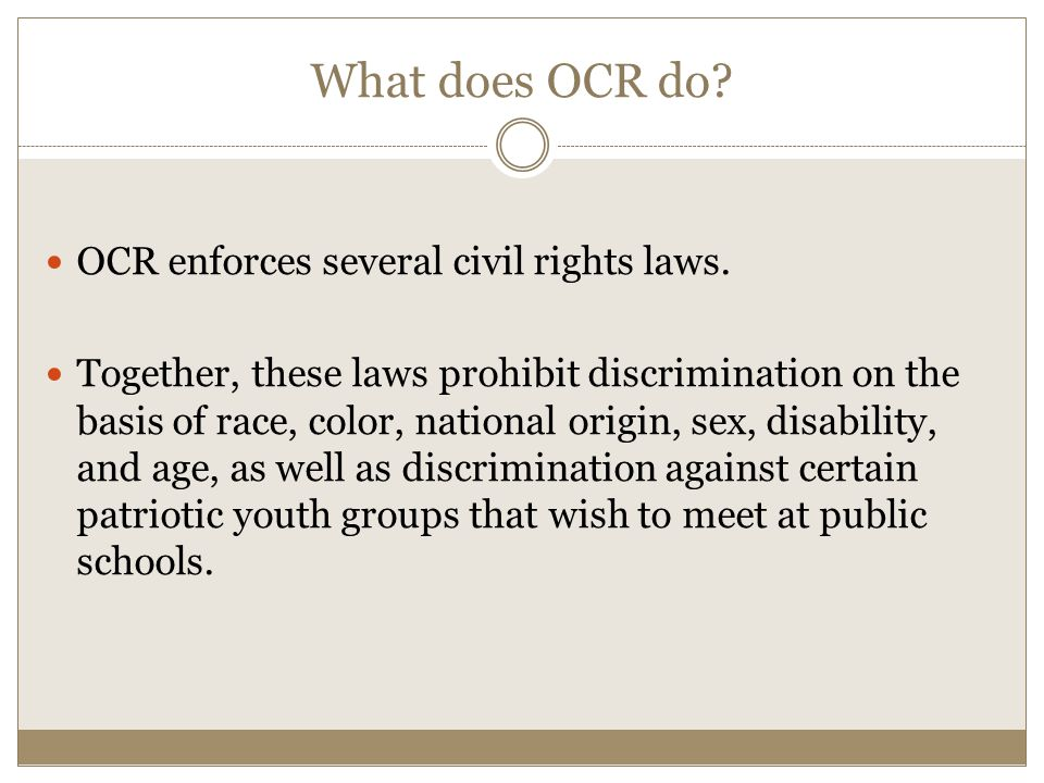 What does OCR do. OCR enforces several civil rights laws.