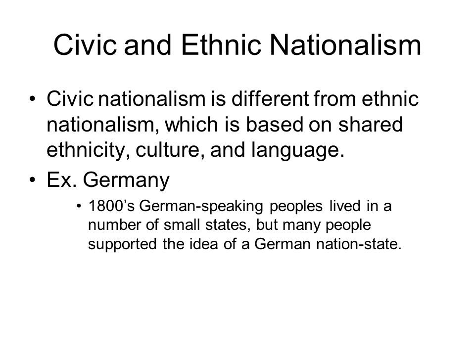 Emergence of Nationalism Ethnic Nationalism Pre-Existing characteristics or traditions lead to a shared sense of nation.