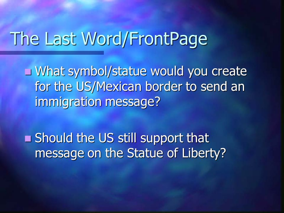 The Last Word/FrontPage What symbol/statue would you create for the US/Mexican border to send an immigration message? What symbol/statue would you cre