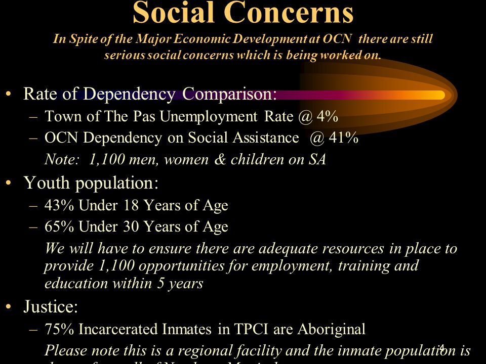 4 Social Concerns In Spite of the Major Economic Development at OCN there are still serious social concerns which is being worked on.