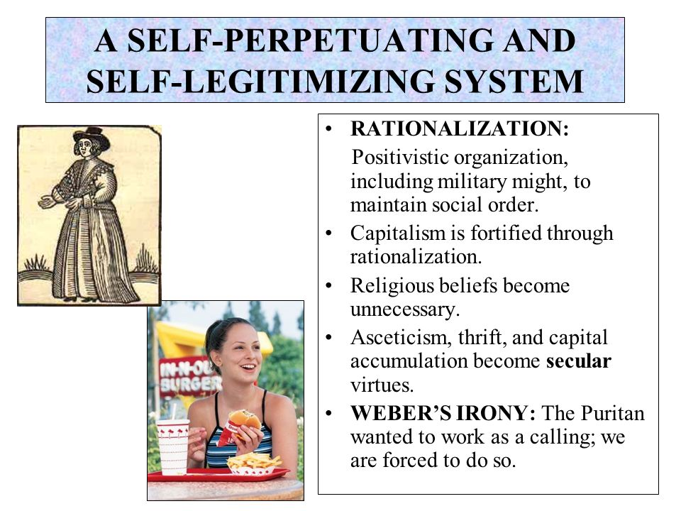 A SELF-PERPETUATING AND SELF-LEGITIMIZING SYSTEM RATIONALIZATION: Positivistic organization, including military might, to maintain social order.