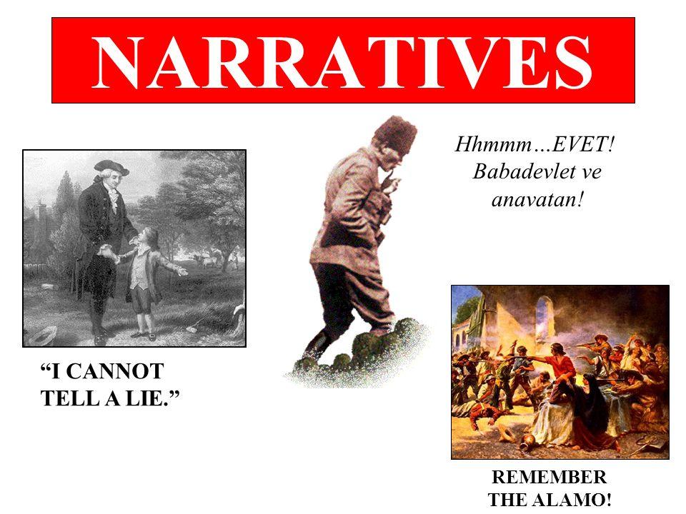 """NARRATIVES """"I CANNOT TELL A LIE."""" Hhmmm…EVET! Babadevlet ve anavatan! REMEMBER THE ALAMO!"""