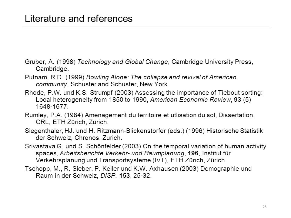 23 Literature and references Gruber, A. (1998) Technology and Global Change, Cambridge University Press, Cambridge. Putnam, R.D. (1999) Bowling Alone: