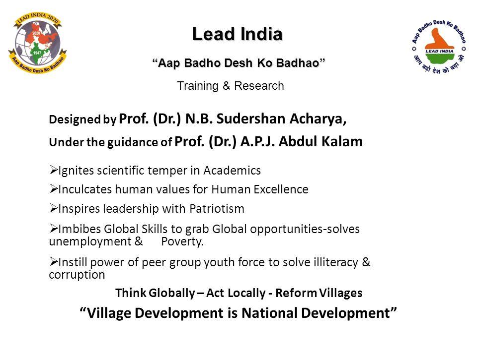 Lead India Designed by Prof. (Dr.) N.B. Sudershan Acharya, Under the guidance of Prof. (Dr.) A.P.J. Abdul Kalam  Ignites scientific temper in Academi