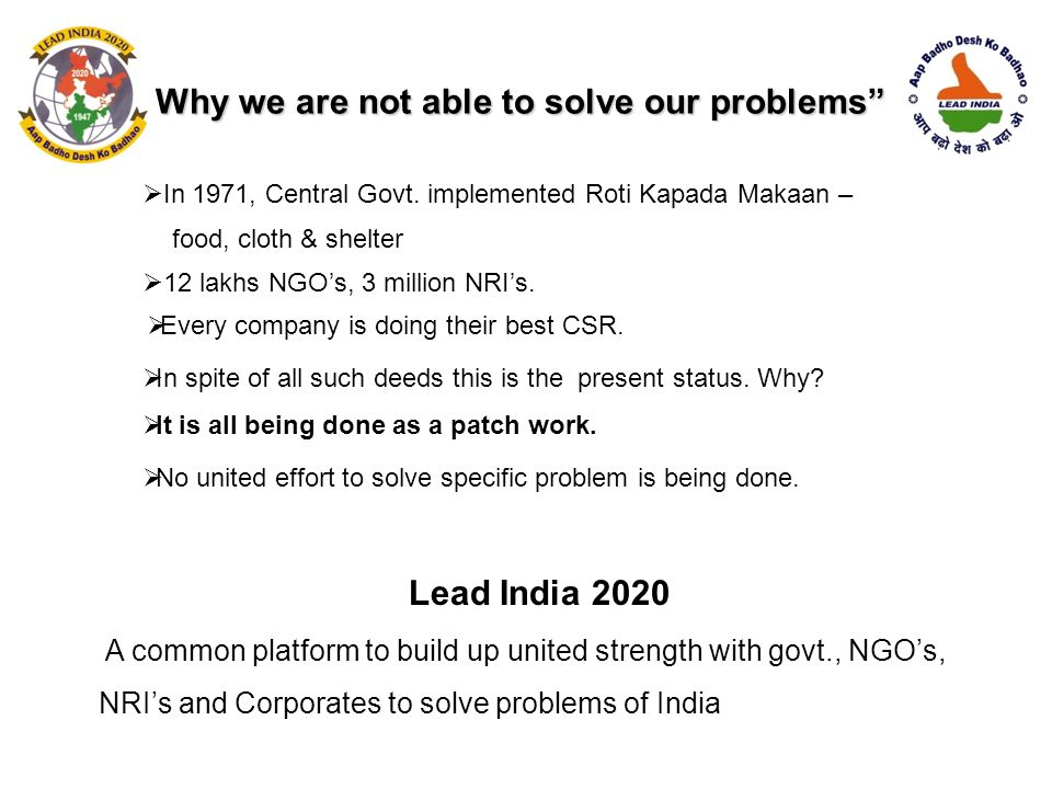 """Why we are not able to solve our problems""""  In 1971, Central Govt. implemented Roti Kapada Makaan – food, cloth & shelter  12 lakhs NGO's, 3 million"""