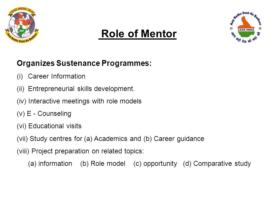 Role of Mentor Organizes Sustenance Programmes: (i)Career Information (ii)Entrepreneurial skills development. (iv) Interactive meetings with role mode