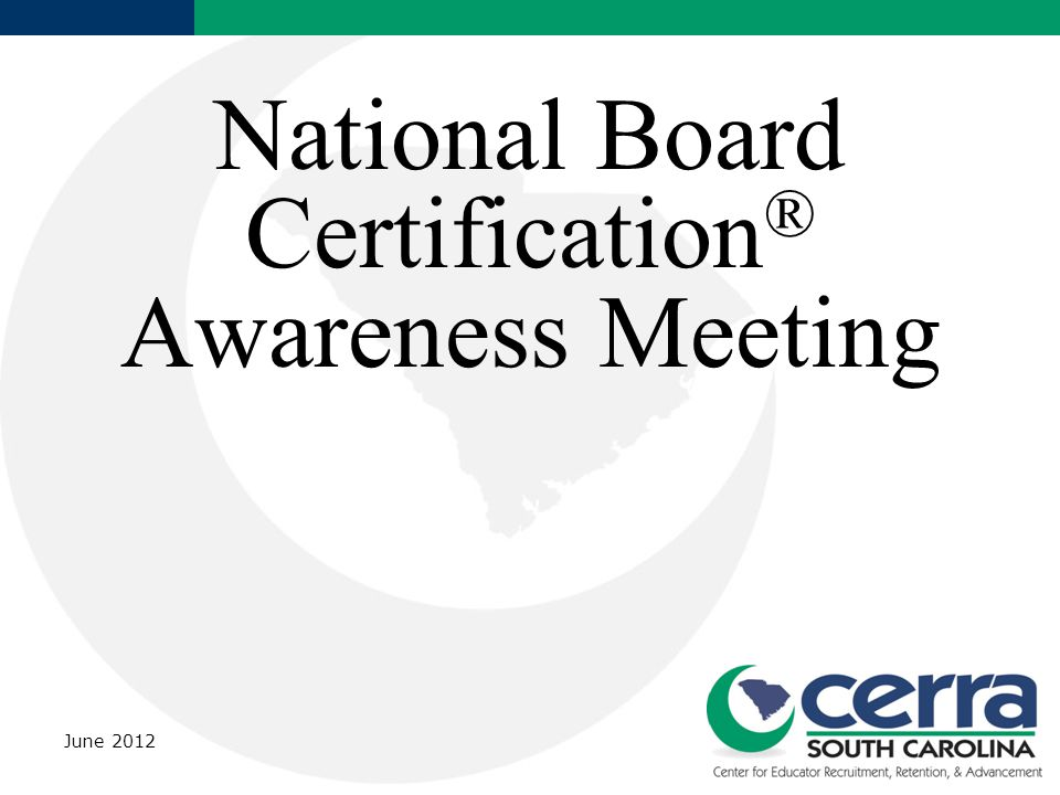 National Board Certification ® Awareness Meeting June 2012