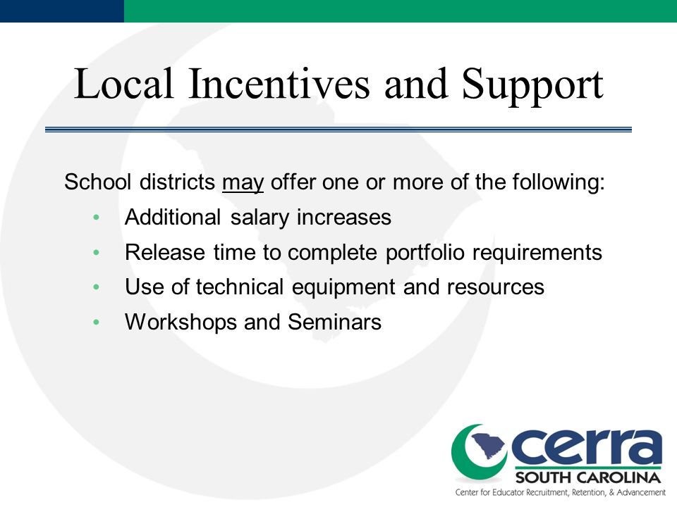 Local Incentives and Support School districts may offer one or more of the following: Additional salary increases Release time to complete portfolio r