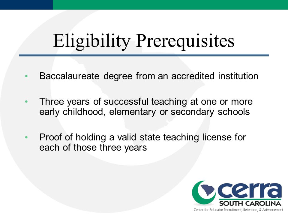 Eligibility Prerequisites Baccalaureate degree from an accredited institution Three years of successful teaching at one or more early childhood, eleme