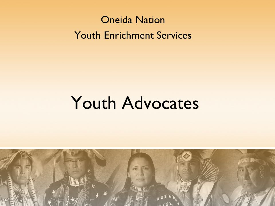 Youth Advocates Oneida Nation Youth Enrichment Services