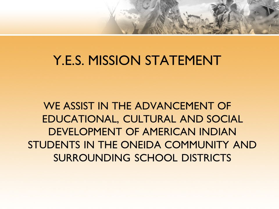 UNITY United National Indian Tribal Youth On^ yote aka Youth Group Mission Statement The mission of On^yote?a=ka Youth Group is: to prevent youth from drinking, using drugs, and participating in other destructive behaviors, to help youth become better leaders by using their voices and expressing their opinions as young Native Americans, and to strengthen our community for the future generations to come.