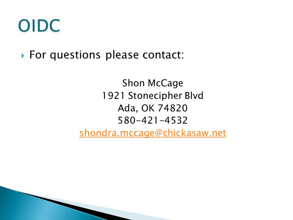  For questions please contact: Shon McCage 1921 Stonecipher Blvd Ada, OK 74820 580-421-4532 shondra.mccage@chickasaw.net