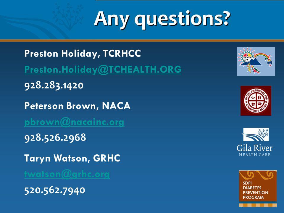 Any questions? Preston Holiday, TCRHCC Preston.Holiday@TCHEALTH.ORG 928.283.1420 Peterson Brown, NACA pbrown@nacainc.org 928.526.2968 Taryn Watson, GR