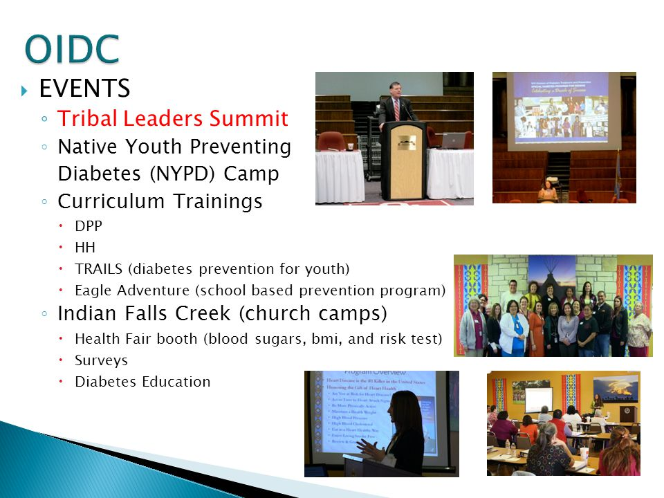  EVENTS ◦ Tribal Leaders Summit ◦ Native Youth Preventing Diabetes (NYPD) Camp ◦ Curriculum Trainings  DPP  HH  TRAILS (diabetes prevention for yo