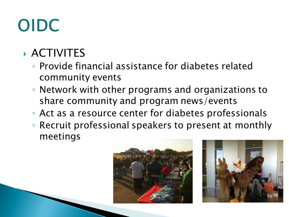  ACTIVITES ◦ Provide financial assistance for diabetes related community events ◦ Network with other programs and organizations to share community an