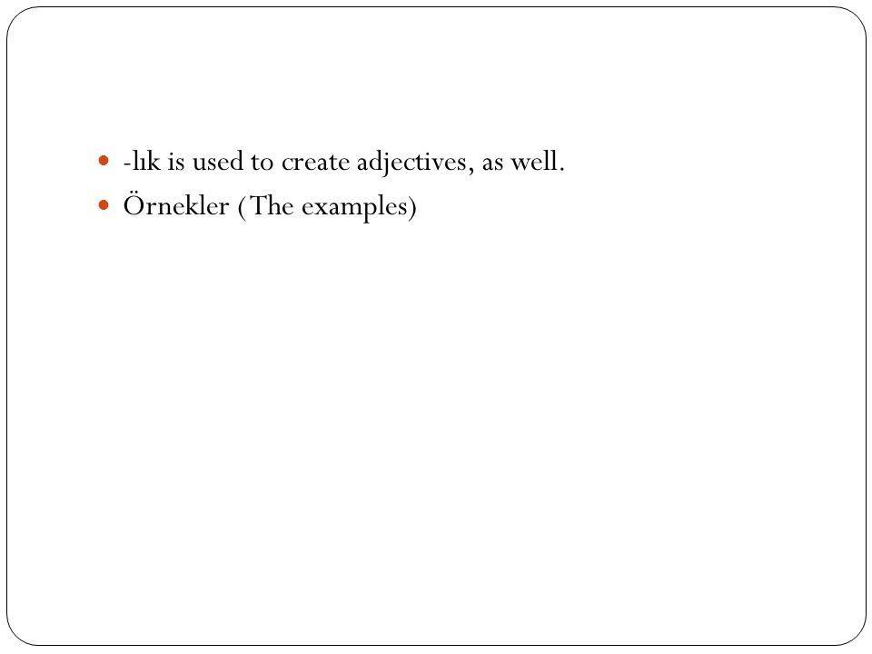 -lık is used to create adjectives, as well. Örnekler ( The examples)