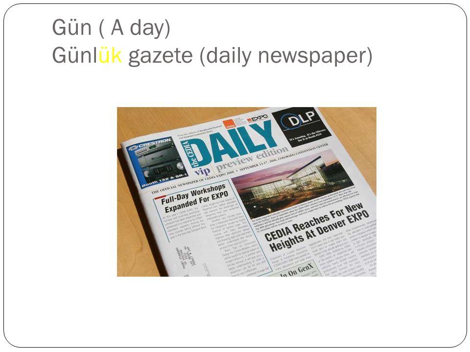 Gün ( A day) Günlük gazete (daily newspaper)
