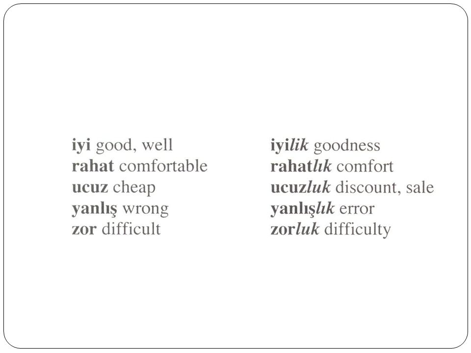 The suffix – lık is also used to create names of objects. Örnekler ( The examples)
